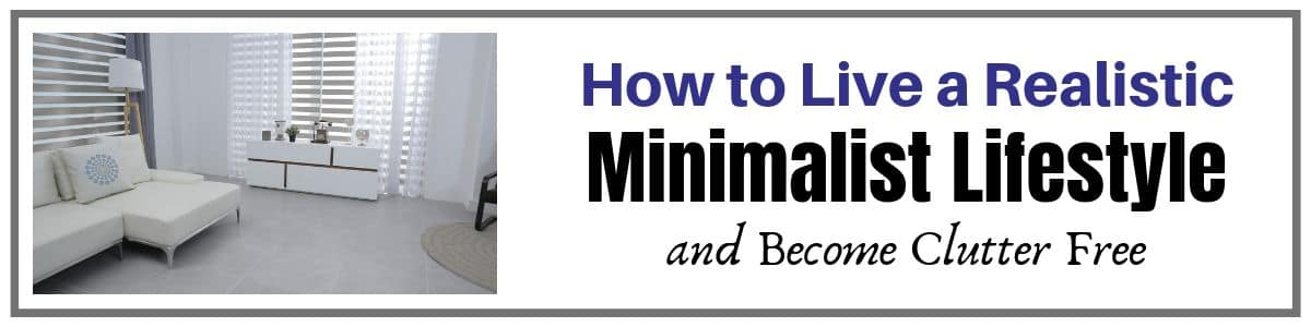Use a minimalist lifestyle to declutter your home and your life